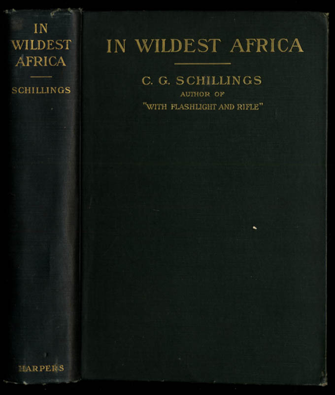 Image for C G Schillings: In Wildest Africa: Harper 1907: 1st American edition